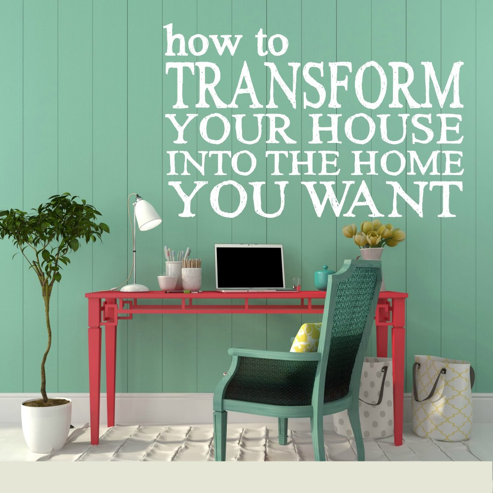 Transform Your House into Your  Dream House.